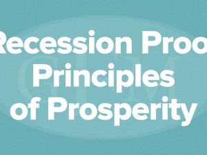 Recession Proof Principles of Prosperity