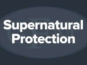 Supernatural Protection