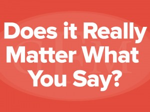 Does it Really Matter What You Say?