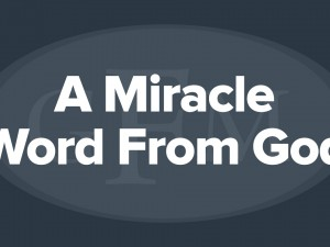 A Miracle Word From God