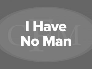 I Have No Man